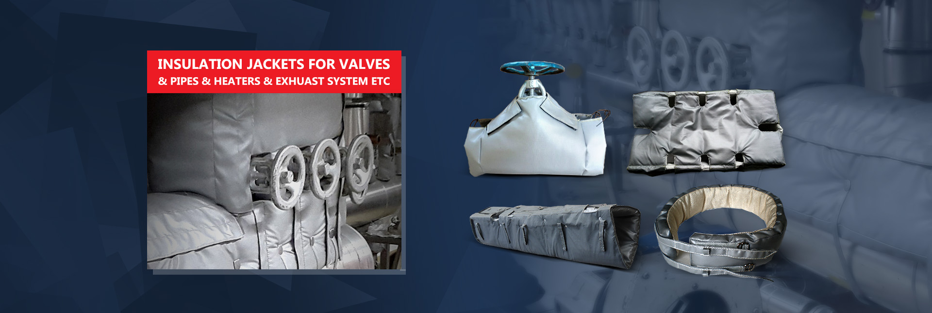 Insulation Jackets for valves & pipes & heaters & exhuast system etc